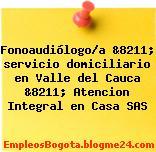 Fonoaudiólogo/a &8211; servicio domiciliario en Valle del Cauca &8211; Atencion Integral en Casa SAS