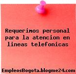 Requerimos personal para la atencion en lineas telefonicas