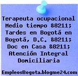 Terapeuta ocupacional Medio tiempo &8211; Tardes en Bogotá en Bogotá, D.C. &8211; Doc en Casa &8211; Atención Integral Domiciliaria