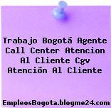Trabajo Bogotá Agente Call Center Atencion Al Cliente Cgv Atención Al Cliente