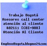 Trabajo Bogotá Asesores call center atención al cliente &8211; [CBI-988] Atención Al Cliente