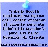 Trabajo Bogotá Cundinamarca Agente call center atencion al cliente contrato indefinido Guardería para tus hijos Atención Al Cliente