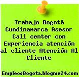 Trabajo Bogotá Cundinamarca Asesor Call center con Experiencia atención al cliente Atención Al Cliente