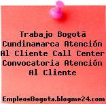 Trabajo Bogotá Cundinamarca Atención Al Cliente Call Center Convocatoria Atención Al Cliente