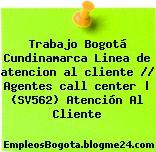 Trabajo Bogotá Cundinamarca Linea de atencion al cliente // Agentes call center | (SV562) Atención Al Cliente