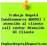 Trabajo Bogotá Cundinamarca QO859]   atención al cliente call center Atención Al Cliente