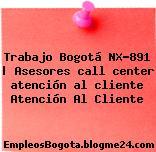 Trabajo Bogotá NX-891 | Asesores call center atención al cliente Atención Al Cliente