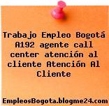 Trabajo Empleo Bogotá A192 agente call center atención al cliente Atención Al Cliente