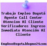 Trabajo Empleo Bogotá Agente Call Center Atencion Al Cliente Verificadores Ingreso Inmediato Atención Al Cliente