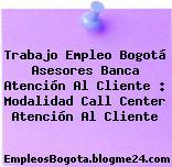 Trabajo Empleo Bogotá Asesores Banca Atención Al Cliente : Modalidad Call Center Atención Al Cliente