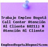 Trabajo Empleo Bogotá Call Center Atención Al Cliente &8211; N Atención Al Cliente