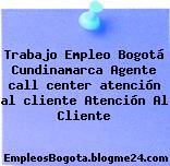 Trabajo Empleo Bogotá Cundinamarca Agente call center atención al cliente Atención Al Cliente