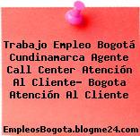 Trabajo Empleo Bogotá Cundinamarca Agente Call Center Atención Al Cliente- Bogota Atención Al Cliente