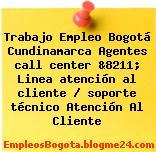 Trabajo Empleo Bogotá Cundinamarca Agentes call center &8211; Linea atención al cliente / soporte técnico Atención Al Cliente