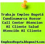 Trabajo Empleo Bogotá Cundinamarca Asesor Call Center Atencion Al Cliente Salud Atención Al Cliente