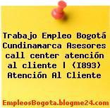 Trabajo Empleo Bogotá Cundinamarca Asesores call center atención al cliente | (I893) Atención Al Cliente