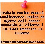 Trabajo Empleo Bogotá Cundinamarca Empleo de Agente call center atención al cliente | [XF-844] Atención Al Cliente