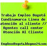 Trabajo Empleo Bogotá Cundinamarca Linea de atención al cliente // Agentes call center Atención Al Cliente