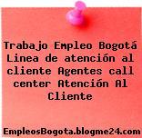 Trabajo Empleo Bogotá Linea de atención al cliente // Agentes call center Atención Al Cliente