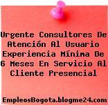 Urgente Consultores De Atención Al Usuario Experiencia Mínima De 6 Meses En Servicio Al Cliente Presencial