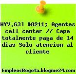 WYV.63] &8211; Agentes call center // Capa totalmente paga de 14 dias Solo atencion al cliente