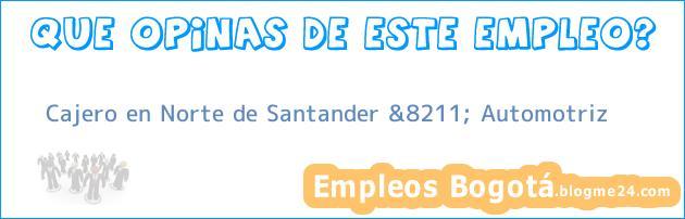 Cajero en Norte de Santander &8211; Automotriz