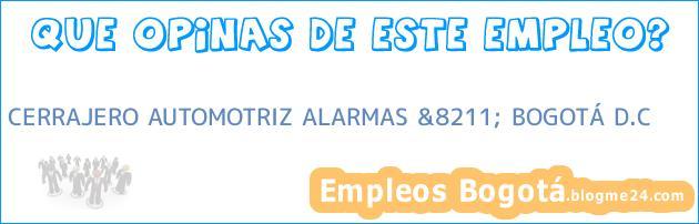 CERRAJERO AUTOMOTRIZ ALARMAS &8211; BOGOTÁ D.C