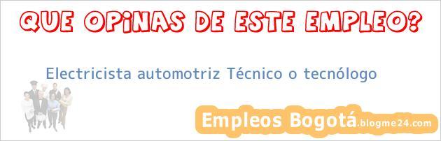 Electricista automotriz Técnico o tecnólogo