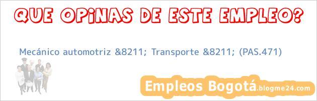 Mecánico automotriz &8211; Transporte &8211; (PAS.471)