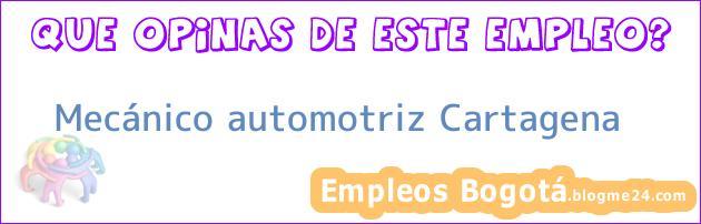 Mecánico automotriz Cartagena