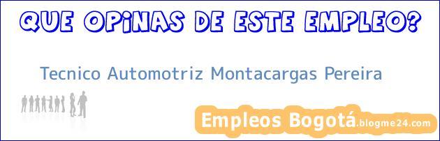 Tecnico Automotriz Montacargas Pereira