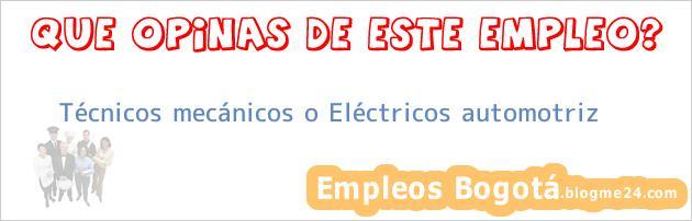 Técnicos mecánicos o Eléctricos automotriz