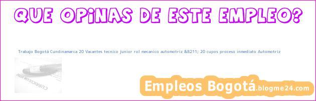 Trabajo Bogotá Cundinamarca 20 Vacantes tecnico junior rol mecanico automotriz &8211; 20 cupos proceso inmediato Automotriz