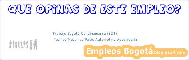 Trabajo Bogotá Cundinamarca (S21) | Tecnico Mecanico Patio Automotriz Automotriz