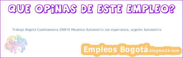 Trabajo Bogotá Cundinamarca ZN810 Mecánico Automotriz con experiencia, urgente Automotriz