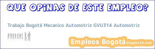 Trabajo Bogotá Mecanico Automotriz GVU314 Automotriz