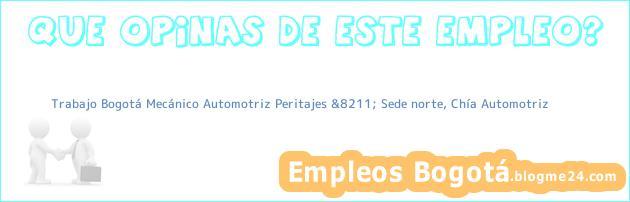 Trabajo Bogotá Mecánico Automotriz Peritajes &8211; Sede norte, Chía Automotriz