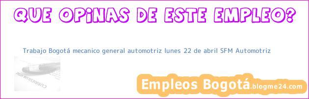 Trabajo Bogotá mecanico general automotriz lunes 22 de abril SFM Automotriz