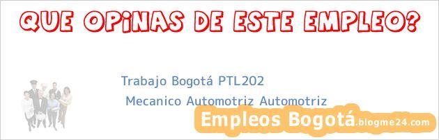 Trabajo Bogotá PTL202 | Mecanico Automotriz Automotriz