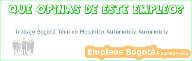 Trabajo Bogotá Técnico Mecánico/ Automotriz Automotriz