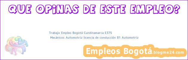 Trabajo Empleo Bogotá Cundinamarca E375 | Mecánicos Automotriz licencia de conducción B1 Automotriz