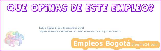 Trabajo Empleo Bogotá Cundinamarca O-78] | Empleo de Mecánico automotriz con licencia de conducción C2 y C3 Automotriz