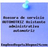 Asesora De Servicio Automotriz – Asistente Administrativa Automotriz