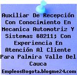 Auxiliar De Recepción Con Conocimiento En Mecanica Automotriz Y Sistemas &8211; Con Experiencia En Atención Al Cliente Para Palmira Valle Del Cauca