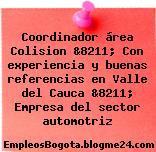 Coordinador área Colision &8211; Con experiencia y buenas referencias en Valle del Cauca &8211; Empresa del sector automotriz