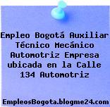 Empleo Bogotá Auxiliar Técnico Mecánico Automotriz Empresa ubicada en la Calle 134 Automotriz