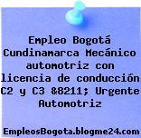 Empleo Bogotá Cundinamarca Mecánico automotriz con licencia de conducción C2 y C3 &8211; Urgente Automotriz