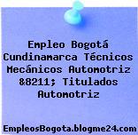Empleo Bogotá Cundinamarca Técnicos Mecánicos Automotriz &8211; Titulados Automotriz