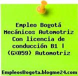 Empleo Bogotá Mecánicos Automotriz Con licencia de conducción B1 | (GX059) Automotriz