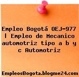Empleo Bogotá OEJ-977   Empleo de Mecanico automotriz tipo a b y c Automotriz